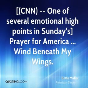[(CNN) -- One of several emotional high points in Sunday's] Prayer for America ... Wind Beneath My Wings.
