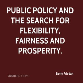 Betty Friedan - Public Policy and the Search for Flexibility, Fairness and Prosperity.