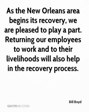 As the New Orleans area begins its recovery, we are pleased to play a part. Returning our employees to work and to their livelihoods will also help in the recovery process.