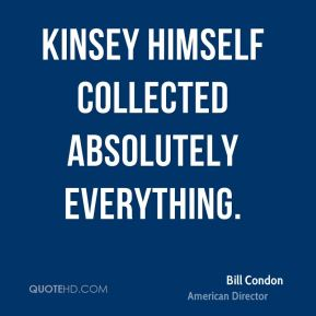 Kinsey himself collected absolutely everything.