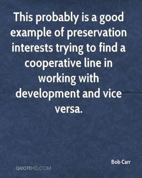 Bob Carr - This probably is a good example of preservation interests trying to find a cooperative line in working with development and vice versa.
