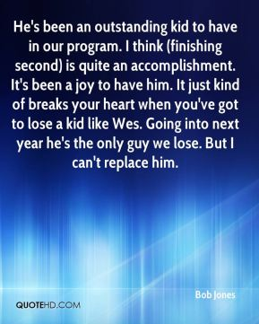Bob Jones - He's been an outstanding kid to have in our program. I think (finishing second) is quite an accomplishment. It's been a joy to have him. It just kind of breaks your heart when you've got to lose a kid like Wes. Going into next year he's the only guy we lose. But I can't replace him.