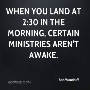When you land at 2:30 in the morning, certain ministries aren't awake.