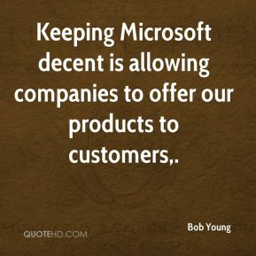 Bob Young - Keeping Microsoft decent is allowing companies to offer our products to customers.