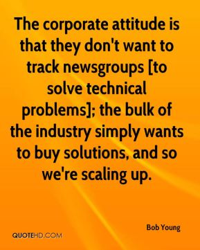 Bob Young - The corporate attitude is that they don't want to track newsgroups [to solve technical problems]; the bulk of the industry simply wants to buy solutions, and so we're scaling up.