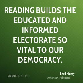 Reading builds the educated and informed electorate so vital to our democracy.