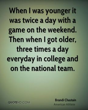When I was younger it was twice a day with a game on the weekend. Then when I got older, three times a day everyday in college and on the national team.