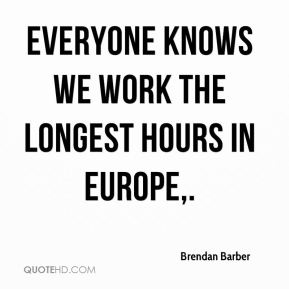 Everyone knows we work the longest hours in Europe.