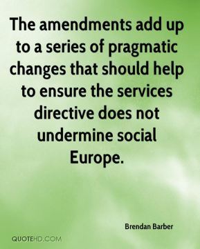 Brendan Barber - The amendments add up to a series of pragmatic changes that should help to ensure the services directive does not undermine social Europe.