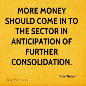 More money should come in to the sector in anticipation of further consolidation.