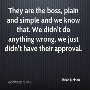 They are the boss, plain and simple and we know that. We didn't do anything wrong, we just didn't have their approval.