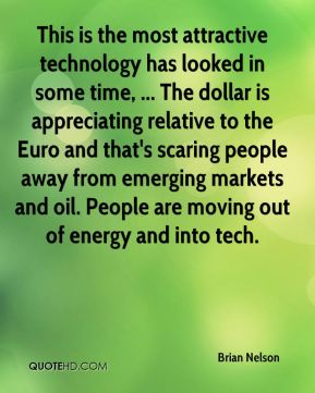 This is the most attractive technology has looked in some time, ... The dollar is appreciating relative to the Euro and that's scaring people away from emerging markets and oil. People are moving out of energy and into tech.