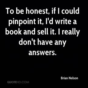 To be honest, if I could pinpoint it, I'd write a book and sell it. I really don't have any answers.