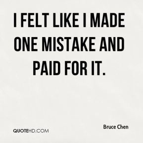 Bruce Chen - I felt like I made one mistake and paid for it.