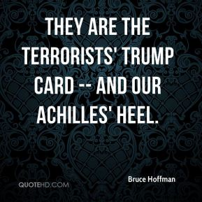 Bruce Hoffman - They are the terrorists' trump card -- and our Achilles' heel.