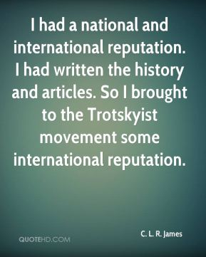 I had a national and international reputation. I had written the history and articles. So I brought to the Trotskyist movement some international reputation.