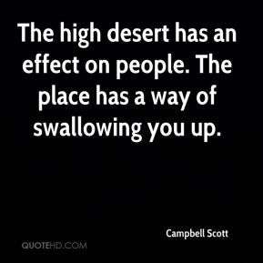 Campbell Scott - The high desert has an effect on people. The place has a way of swallowing you up.