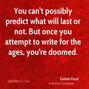 You can't possibly predict what will last or not. But once you attempt to write for the ages, you're doomed.