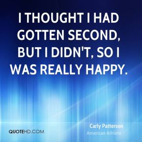 Carly Patterson - I thought I had gotten second, but I didn't, so I was really happy.