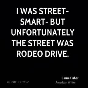 I was street-smart- but unfortunately the street was Rodeo Drive.