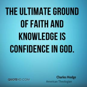 The ultimate ground of faith and knowledge is confidence in God.