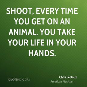 Shoot, every time you get on an animal, you take your life in your hands.