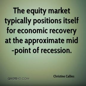 The equity market typically positions itself for economic recovery at the approximate mid-point of recession.