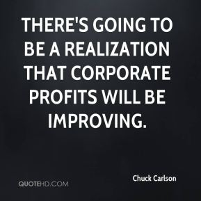There's going to be a realization that corporate profits will be improving.