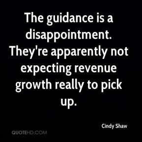 Cindy Shaw - The guidance is a disappointment. They're apparently not expecting revenue growth really to pick up.