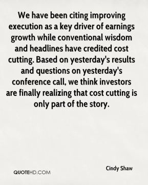 Cindy Shaw - We have been citing improving execution as a key driver of earnings growth while conventional wisdom and headlines have credited cost cutting. Based on yesterday's results and questions on yesterday's conference call, we think investors are finally realizing that cost cutting is only part of the story.