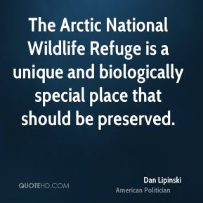 Dan Lipinski - The Arctic National Wildlife Refuge is a unique and biologically special place that should be preserved.