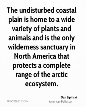 Dan Lipinski - The undisturbed coastal plain is home to a wide variety of plants and animals and is the only wilderness sanctuary in North America that protects a complete range of the arctic ecosystem.