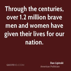 Dan Lipinski - Through the centuries, over 1.2 million brave men and women have given their lives for our nation.