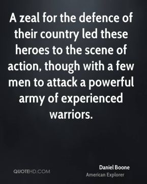 Daniel Boone - A zeal for the defence of their country led these heroes to the scene of action, though with a few men to attack a powerful army of experienced warriors.