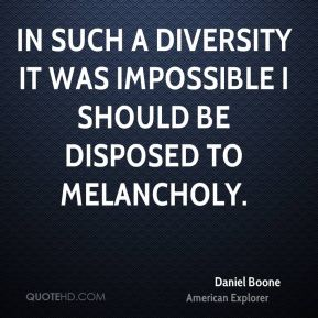 In such a diversity it was impossible I should be disposed to melancholy.