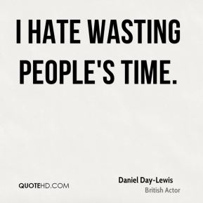 I hate wasting people's time.