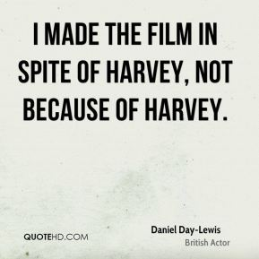 Daniel Day-Lewis - I made the film in spite of Harvey, not because of Harvey.