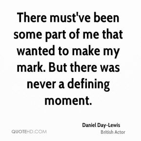 There must've been some part of me that wanted to make my mark. But there was never a defining moment.