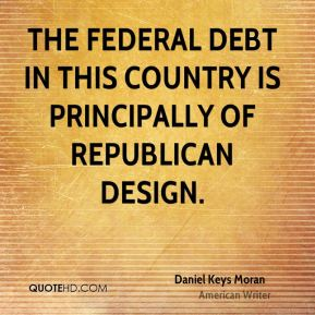 The federal debt in this country is principally of Republican design.