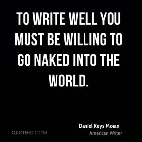 To write well you must be willing to go naked into the world.