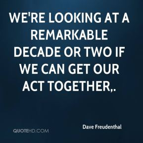 Dave Freudenthal - We're looking at a remarkable decade or two if we can get our act together.