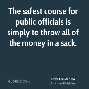 The safest course for public officials is simply to throw all of the money in a sack.