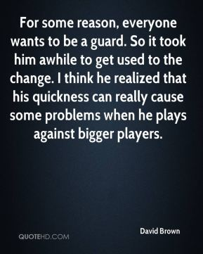 For some reason, everyone wants to be a guard. So it took him awhile to get used to the change. I think he realized that his quickness can really cause some problems when he plays against bigger players.