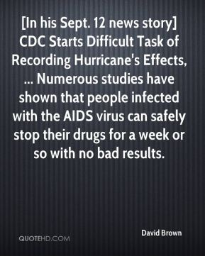 [In his Sept. 12 news story] CDC Starts Difficult Task of Recording Hurricane's Effects, ... Numerous studies have shown that people infected with the AIDS virus can safely stop their drugs for a week or so with no bad results.