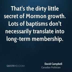 David Campbell - That's the dirty little secret of Mormon growth. Lots of baptisms don't necessarily translate into long-term membership.