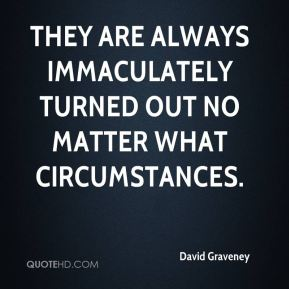 David Graveney - They are always immaculately turned out no matter what circumstances.