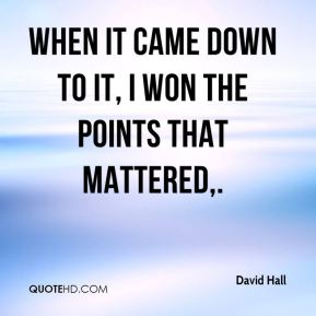 David Hall - When it came down to it, I won the points that mattered.
