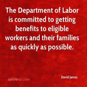 The Department of Labor is committed to getting benefits to eligible workers and their families as quickly as possible.