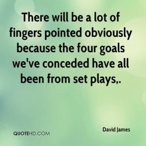 There will be a lot of fingers pointed obviously because the four goals we've conceded have all been from set plays.