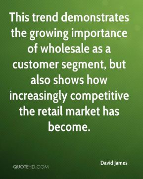 David James - This trend demonstrates the growing importance of wholesale as a customer segment, but also shows how increasingly competitive the retail market has become.